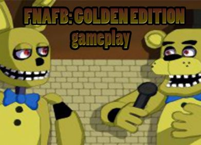 FNAFB: Golden Edition [THE WORLD]